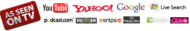 As Seen On TV, YouTube, Yahoo, Google, Live Search, Podcast.com, Revver, Esnips, Podcast Alley, Kewego, Odeo